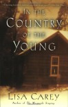 In the Country of the Young - Lisa Carey