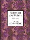 Nurse on the Riviera - Jane Converse