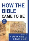 How the Bible Came to Be (Ebook Shorts) - J. Daniel Hays,  J. Scott Duvall