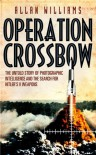 Operation Crossbow: The Untold Story of Photographic Intelligence and the Search for Hitler's V Weapons - Allan Williams