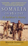 Somalia on $5.00 a day: A Soldier's Story - Martin Stanton