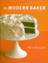 The Modern Baker: Time-Saving Techniques for Breads, Tarts, Pies, Cakes and Cookies - Nick Malgieri