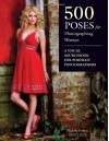 500 Poses for Photographing Women: A Visual Sourcebook for Portrait Photographers - Michelle Perkins