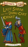 Lady Sarah And The Dung Cart Knight (Squire's Tales) - Gerald Morris