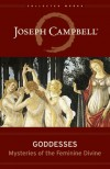 Goddesses: Mysteries of the Feminine Divine (Collected Works of Joseph Campbell) - Joseph Campbell
