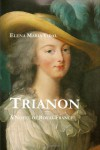 Trianon: A Novel of Royal France - Elena Maria Vidal