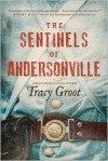 The Sentinels of Andersonville - Tracy Groot