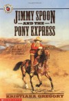 Jimmy Spoon and the Pony Express - Kristiana Gregory