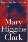 Pretend You Don't See Her A Novel - Mary Higgins Clark