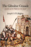 The Gibraltar Crusade: Castile and the Battle for the Strait - Joseph F. O'Callaghan