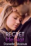 Regret Me Not - Danielle Sibarium