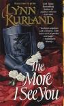 The More I See You (De Piaget, #7) - Lynn Kurland