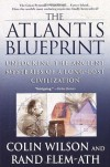 The Atlantis Blueprint: Unlocking the Ancient Mysteries of a Long-Lost Civilization - 'Colin Wilson',  'Rand Flem-Ath'