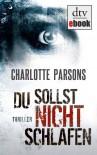 Du sollst nicht schlafen: Thriller - Charlotte Parsons