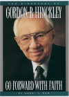 Go Forward With Faith: The Biography of Gordon B. Hinckley - Sheri L. Dew