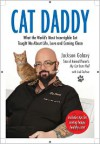 Cat Daddy: How One Very Special Cat Fixed One Very Broken Man - Jackson Galaxy