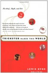 Trickster Makes This World: Mischief, Myth, and Art - Lewis Hyde