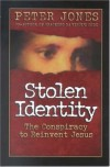 Stolen Identity: The Conspiracy to Reinvent Jesus - Peter Jones