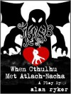 When Cthulhu Met Atlach-Nacha - Alan Ryker