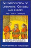 An Introduction to Literature, Criticism, and Theory: Key Critical Concepts - Andrew Bennett, Nicholas Royle