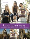 Knits Three Ways: Mix and Match Design Elements to Create a Custom-Made Sweater - Melissa Matthay