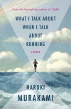 What I Talk About When I Talk About Running: A Memoir - Haruki Murakami