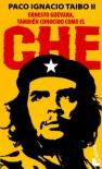 Ernesto Guevara, También Conocido Como El Che - Paco Ignacio Taibo II
