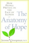 The Anatomy of Hope: How People Prevail in the Face of Illness - Jerome Groopman
