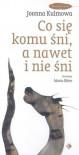 Co się komu śni, a nawet i nie śni - Joanna Kulmowa, Maria Ekier