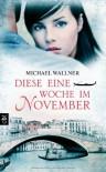 Diese eine Woche im November - Michael Wallner