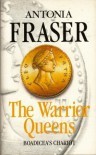The Warrior Queens - Antonia Fraser