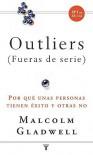 Outliers (Fueras de serie): Por qué unas personas tienen éxito y otras no - Malcolm Gladwell