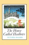 The House Called Hadlows - Victoria Walker