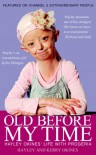 Old Before My Time: Hayley Okines' Life with Progeria - Hayley Okines;Kerry Okines