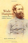 Wade Hampton: Confederate Warrior to Southern Redeemer - Rod Andrew Jr.