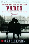 Remembrance of Things Paris: Sixty Years of Writing from Gourmet - Ruth Reichl, Gourmet Magazine Editors