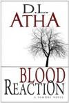 Blood Reaction - D.L. Atha