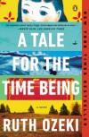 A Tale for the Time Being: A Novel - Ruth Ozeki