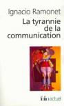 La tyrannie de la communication - Ignacio Ramonet