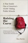 Raising the Curve: A Year Inside One of America's 45,000* Failing Public Schools - Ron Berler