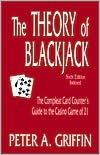 The Theory of Blackjack: The Compleat Card Counter's Guide to the Casino Game of 21 - Peter A. Griffin