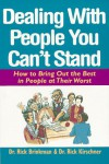 Dealing with People You Can't Stand: How to Bring Out the Best in People at Their Worst - Rick Brinkman;Rick Kirschner