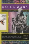 Skull Wars: Kennewick Man, Archaeology, and the Battle for Native American Identity - David Hurst Thomas