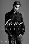 Love Is In The Title  - R.J. Scott