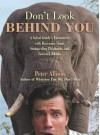 Don't Look Behind You!: A Safari Guide's Encounters with Ravenous Lions, Stampeding Elephants, and Lovesick Rhinos - Peter Allison