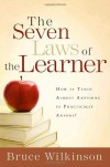 The Seven Laws of the Learner: How to Teach Almost Anything to Practically Anyone - Bruce Wilkinson