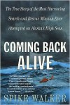 Coming Back Alive: The True Story of the Most Harrowing Search and Rescue Mission Ever Attempted on Alaska's High Seas - Spike Walker