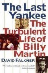 LAST YANKEE: TURBULENT LIFE OF BILLY MARTIN - David Falkner