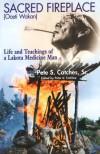 Sacred Fireplace (Oceti Wakan): Life and Teachings of a Lakota Medicine Man - Peter S. Catches Sr.