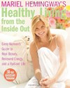 Mariel Hemingway's Healthy Living from the Inside Out: Every Woman's Guide to Real Beauty, Renewed Energy, and a Radiant Life - Mariel Hemingway
